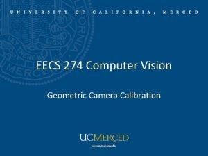 EECS 274 Computer Vision Geometric Camera Calibration Geometric