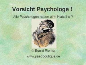 Vorsicht Psychologe Alle Psychologen haben eine Klatsche Bernd