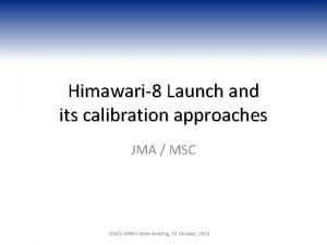 Himawari8 Launch and its calibration approaches JMA MSC