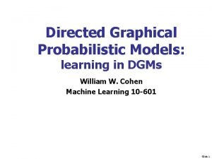 Directed Graphical Probabilistic Models learning in DGMs William
