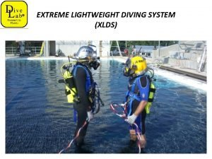 EXTREME LIGHTWEIGHT DIVING SYSTEM XLDS EXTREME LIGHTWEIGHT DIVING