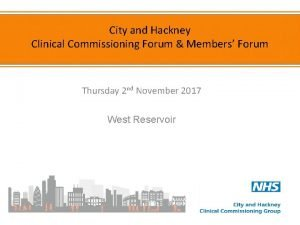 City and Hackney Clinical Commissioning Forum Members Forum