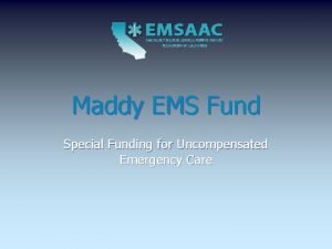 Maddy EMS Fund Special Funding for Uncompensated Emergency