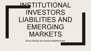 INSTITUTIONAL INVESTORS LIABILITIES AND EMERGING MARKETS Bruno Bonizzi
