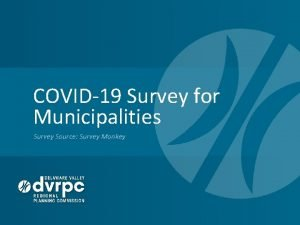 COVID19 Survey for Municipalities Survey Source Survey Monkey
