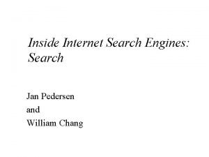 Inside Internet Search Engines Search Jan Pedersen and