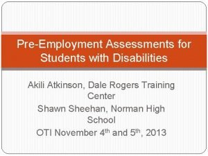 PreEmployment Assessments for Students with Disabilities Akili Atkinson