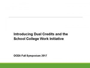Introducing Dual Credits and the School College Work