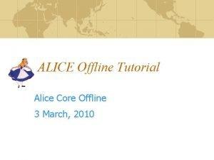 ALICE Offline Tutorial Alice Core Offline 3 March