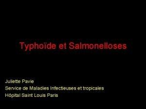 Typhode et Salmonelloses Juliette Pavie Service de Maladies