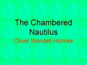 The Chambered Nautilus Oliver Wendell Holmes Based on