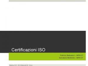 Certificazioni ISO Patrizia Belluomo INFN CT Salvatore Monforte