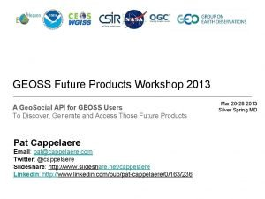 GEOSS Future Products Workshop 2013 A Geo Social