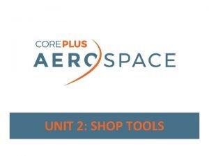 UNIT 2 SHOP TOOLS Unit 2 Shop Tools
