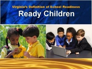Virginias Definition of School Readiness Ready children Ready