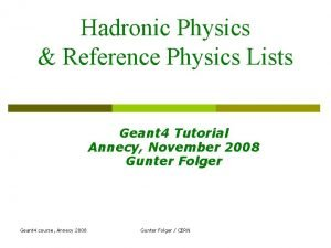 Hadronic Physics Reference Physics Lists Geant 4 Tutorial