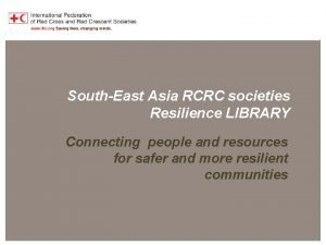 Southeast Asia RCRC Resilience Library SouthEast Asia RCRC