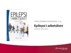 Epilepsi i arbetslivet II Hinder och anpassning Johan