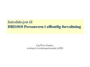 Introduksjon til DRI 1010 Personvern i offentlig forvaltning