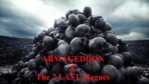 ARMAGEDDON The 7 LAST Plagues Romans 13 11