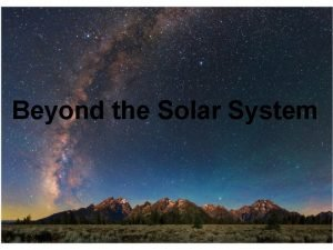 Beyond the Solar System PSCI 131 Beyond the