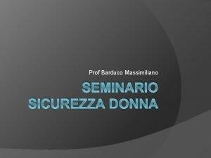 Prof Barduco Massimiliano SEMINARIO SICUREZZA DONNA Rapporti tra