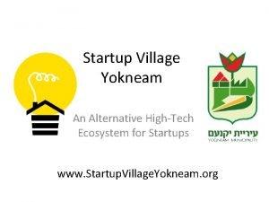 Startup Village Yokneam An Alternative HighTech Ecosystem for