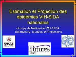 Estimation et Projection des pidmies VIHSIDA nationales Groupe