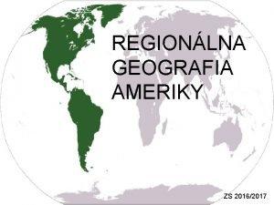 REGIONLNA GEOGRAFIA AMERIKY ZS 20162017 1 Fyzick geografia