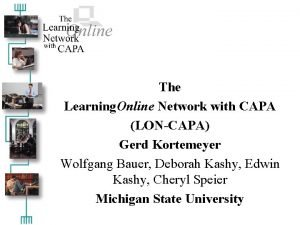 The Learning Online Network with CAPA LONCAPA Gerd