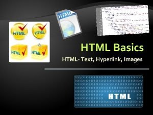 HTML Basics HTML Text Hyperlink Images HTML Structure