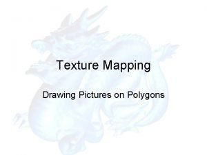 Texture Mapping Drawing Pictures on Polygons Texture Mapping
