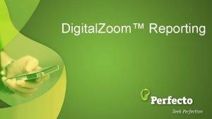Digital Zoom Reporting Agenda Introducing Digital Zoom Concepts