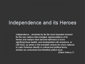 Independence and its Heroes Independenceremained by far the