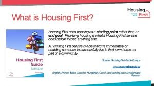What is Housing First Housing First uses housing