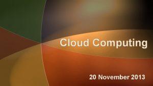 Cloud Computing 20 November 2013 Cloud Computing suatu