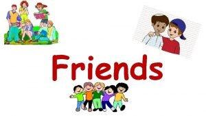 Friends A Good Friend A good friend is