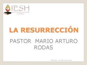 LA RESURRECCIN PASTOR MARIO ARTURO RODAS 09032021 Rev