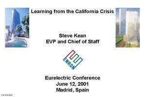 Learning from the California Crisis Steve Kean EVP