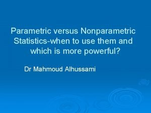 Parametric versus Nonparametric Statisticswhen to use them and