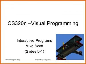 CS 320 n Visual Programming Interactive Programs Mike