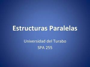 Estructuras Paralelas Universidad del Turabo SPA 255 Estructuras