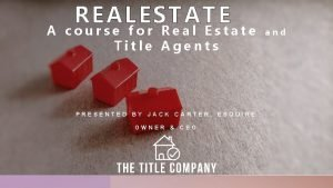 REAL ESTATE A course for Real Estate Title