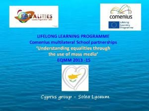 LIFELONG LEARNING PROGRAMME Comenius multilateral School partnerships Understanding