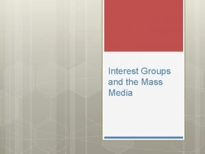 Interest Groups and the Mass Media Interest Groups