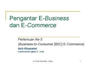 Pengantar EBusiness dan ECommerce Pertemuan Ke3 BusinesstoConsumer B