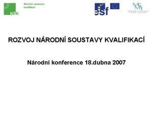 ROZVOJ NRODN SOUSTAVY KVALIFIKAC Nrodn konference 18 dubna