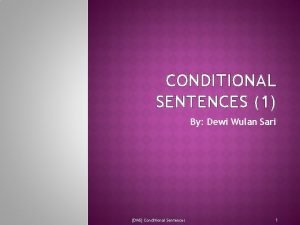 CONDITIONAL SENTENCES 1 By Dewi Wulan Sari DWS