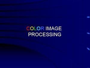 COLOR IMAGE PROCESSING COLOR IMAGE PROCESSING Pseudocolor processing