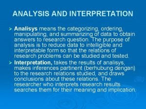 ANALYSIS AND INTERPRETATION Analisys means the categorizing ordering